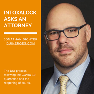 Intoxalock Asks An Attorney - Jonathan Dichter of DUIHeroes