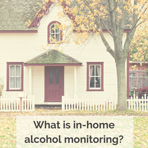 What is in-home alcohol monitoring?