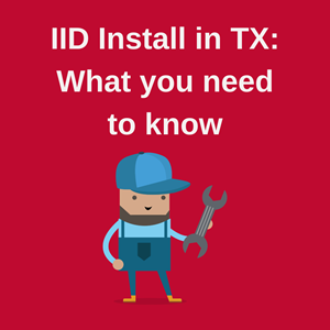 What do I need to get my IID installed in Texas?