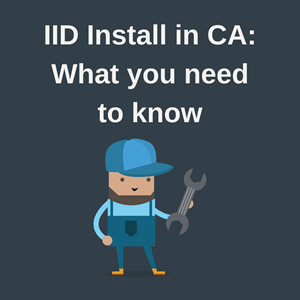 What do I need to get my IID installed in California?