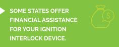 Your state may offer financial assistance on your ignition interlock device installation.